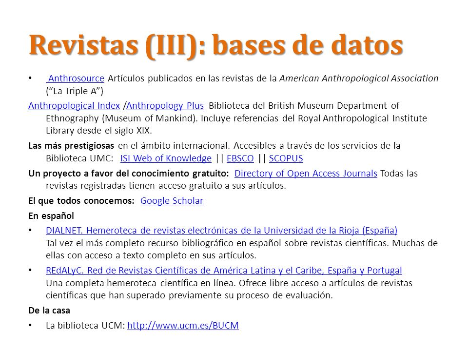 Revistas (III): bases de datos Anthrosource Artículos publicados en las revistas de la American Anthropological Association (La Triple A) Anthrosource Anthropological IndexAnthropological Index /Anthropology Plus Biblioteca del British Museum Department of Ethnography (Museum of Mankind).