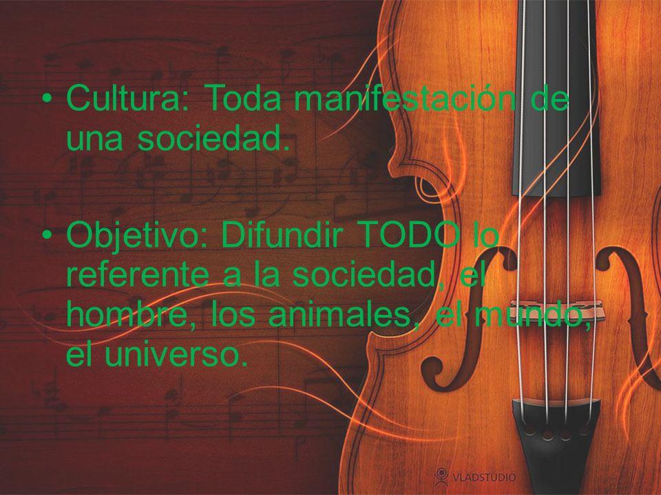 Cultura: Toda manifestación de una sociedad. Objetivo: Difundir TODO lo referente a la sociedad, el hombre, los animales, el mundo, el universo.