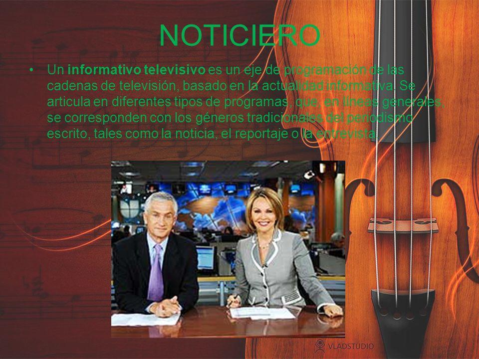 NOTICIERO Un informativo televisivo es un eje de programación de las cadenas de televisión, basado en la actualidad informativa. Se articula en difere