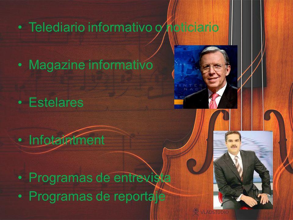 Telediario informativo o noticiario Magazine informativo Estelares Infotaintment Programas de entrevista Programas de reportaje