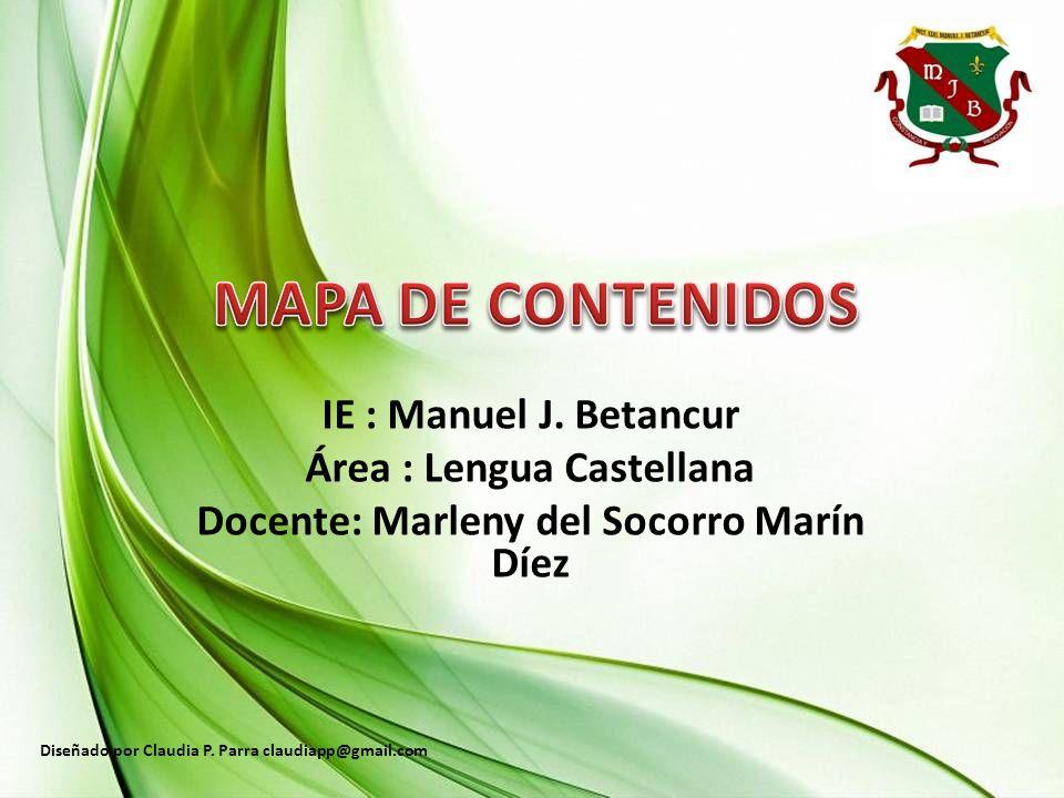 IE : Manuel J. Betancur Área : Lengua Castellana Docente: Marleny del Socorro Marín Díez Diseñado por Claudia P. Parra claudiapp@gmail.com