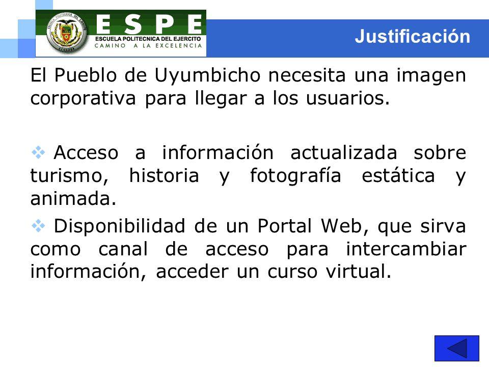Justificación El Pueblo de Uyumbicho necesita una imagen corporativa para llegar a los usuarios. Acceso a información actualizada sobre turismo, histo