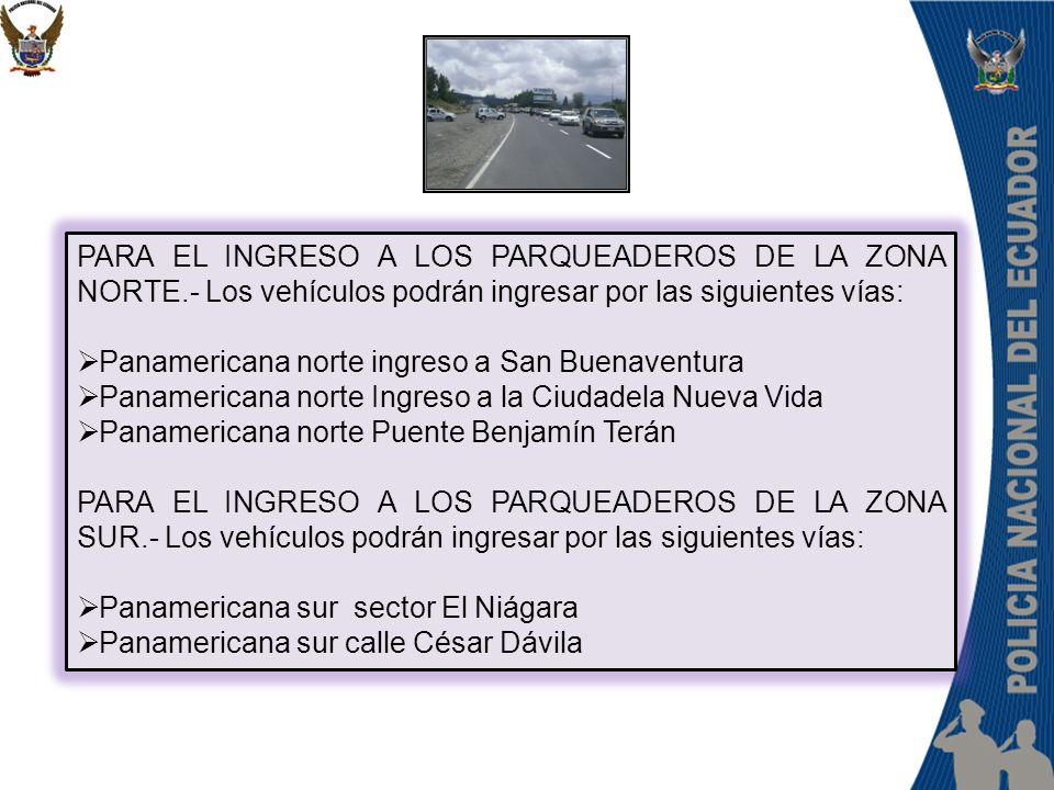 PARA EL INGRESO A LOS PARQUEADEROS DE LA ZONA NORTE.- Los vehículos podrán ingresar por las siguientes vías: Panamericana norte ingreso a San Buenaven