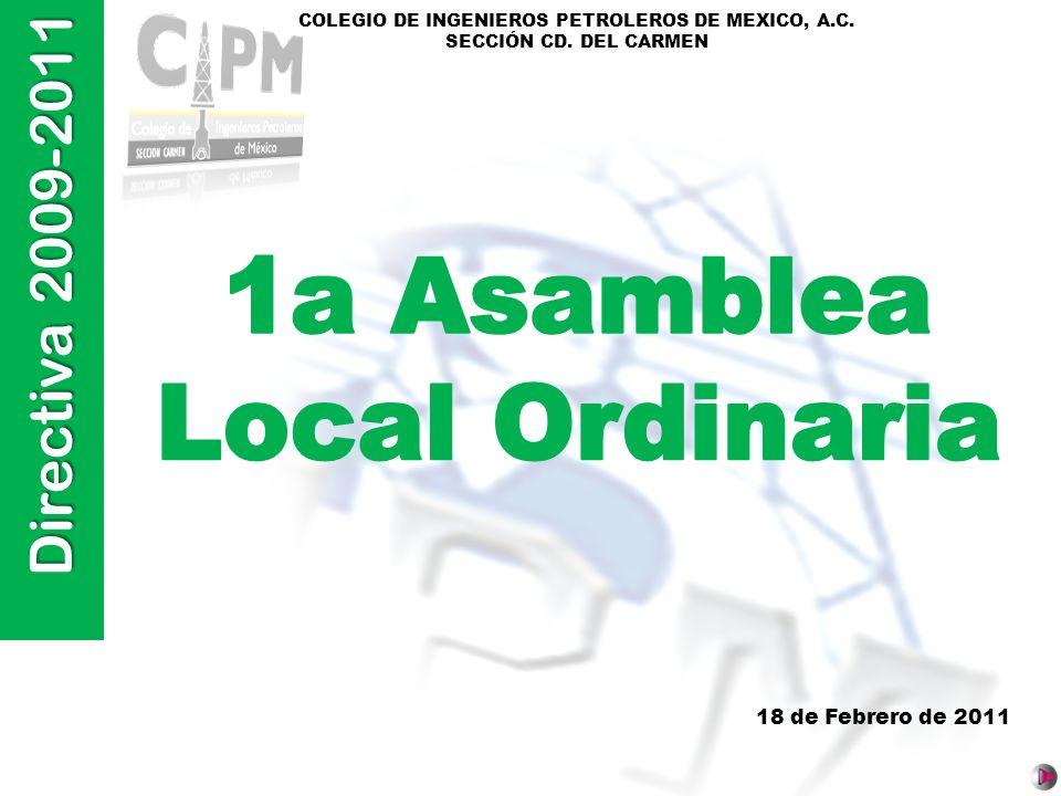 Directiva 2009-2011 COLEGIO DE INGENIEROS PETROLEROS DE MEXICO, A.C. SECCIÓN CD. DEL CARMEN 18 de Febrero de 2011