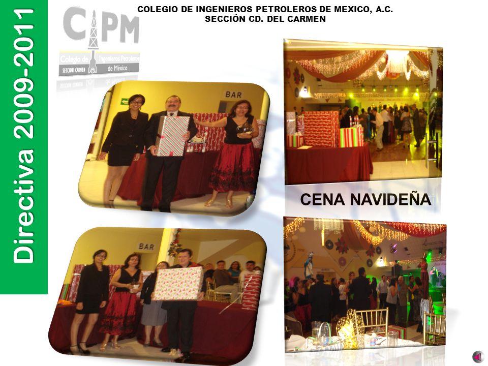 Directiva 2009-2011 COLEGIO DE INGENIEROS PETROLEROS DE MEXICO, A.C. SECCIÓN CD. DEL CARMEN CENA NAVIDEÑA