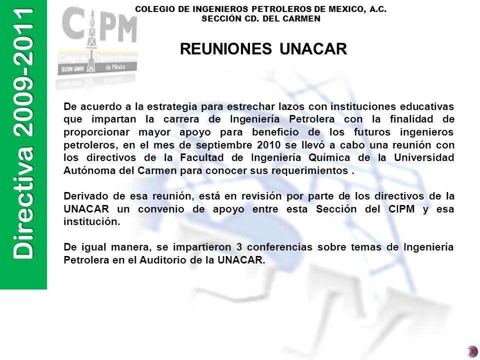 Directiva 2009-2011 COLEGIO DE INGENIEROS PETROLEROS DE MEXICO, A.C. SECCIÓN CD. DEL CARMEN REUNIONES UNACAR De acuerdo a la estrategia para estrechar