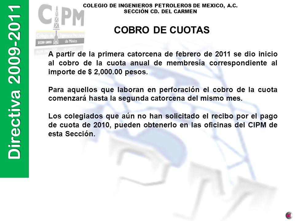 Directiva 2009-2011 COLEGIO DE INGENIEROS PETROLEROS DE MEXICO, A.C. SECCIÓN CD. DEL CARMEN COBRO DE CUOTAS A partir de la primera catorcena de febrer