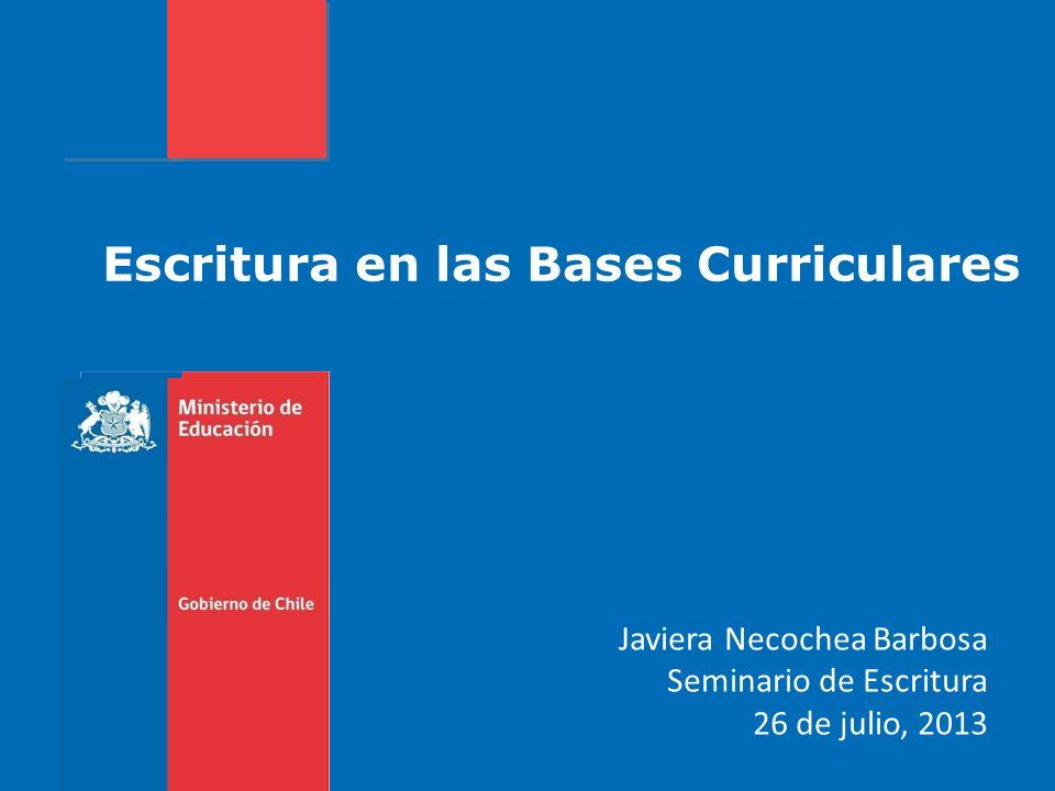 Escritura en las Bases Curriculares Javiera Necochea Barbosa Seminario de Escritura 26 de julio, 2013