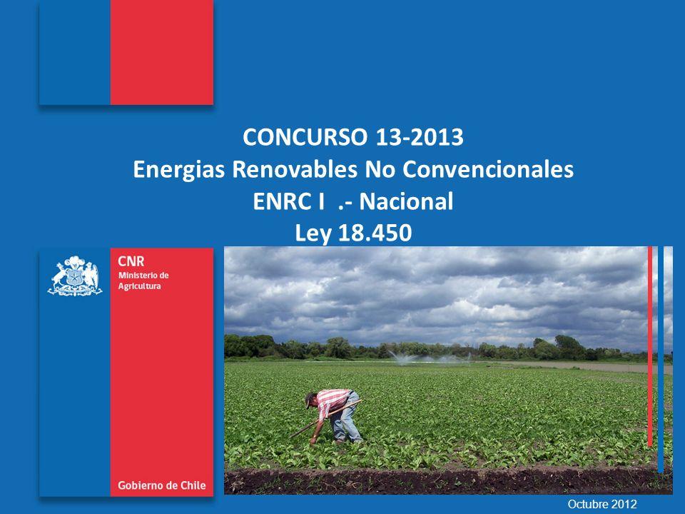 Comisión Nacional de Riego www.cnr.cl CONCURSO 13-2013 Energias Renovables No Convencionales ENRC I.- Nacional Ley 18.450 Octubre 2012