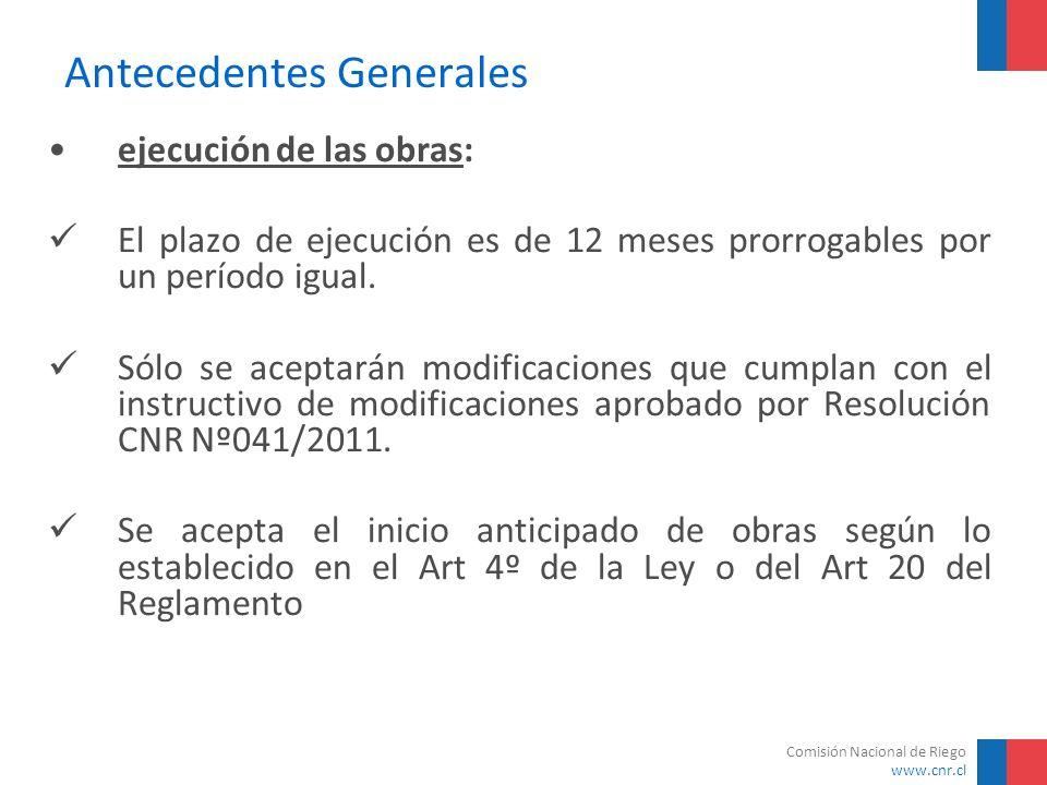 Comisión Nacional de Riego www.cnr.cl Antecedentes Generales ejecución de las obras: El plazo de ejecución es de 12 meses prorrogables por un período