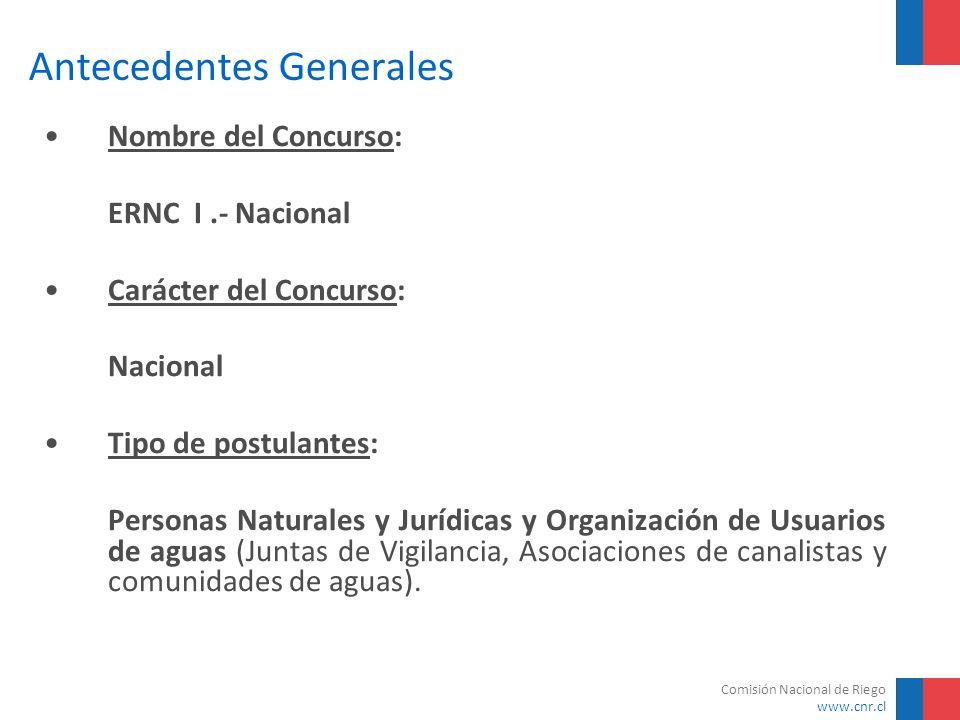 Comisión Nacional de Riego www.cnr.cl Antecedentes Generales Nombre del Concurso: ERNC I.- Nacional Carácter del Concurso: Nacional Tipo de postulante