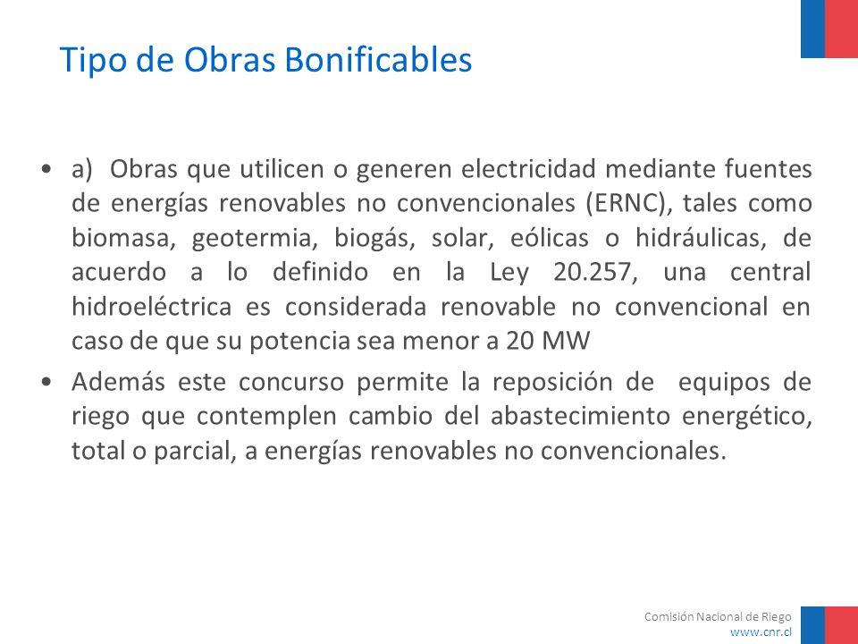 Comisión Nacional de Riego www.cnr.cl Tipo de Obras Bonificables a) Obras que utilicen o generen electricidad mediante fuentes de energías renovables