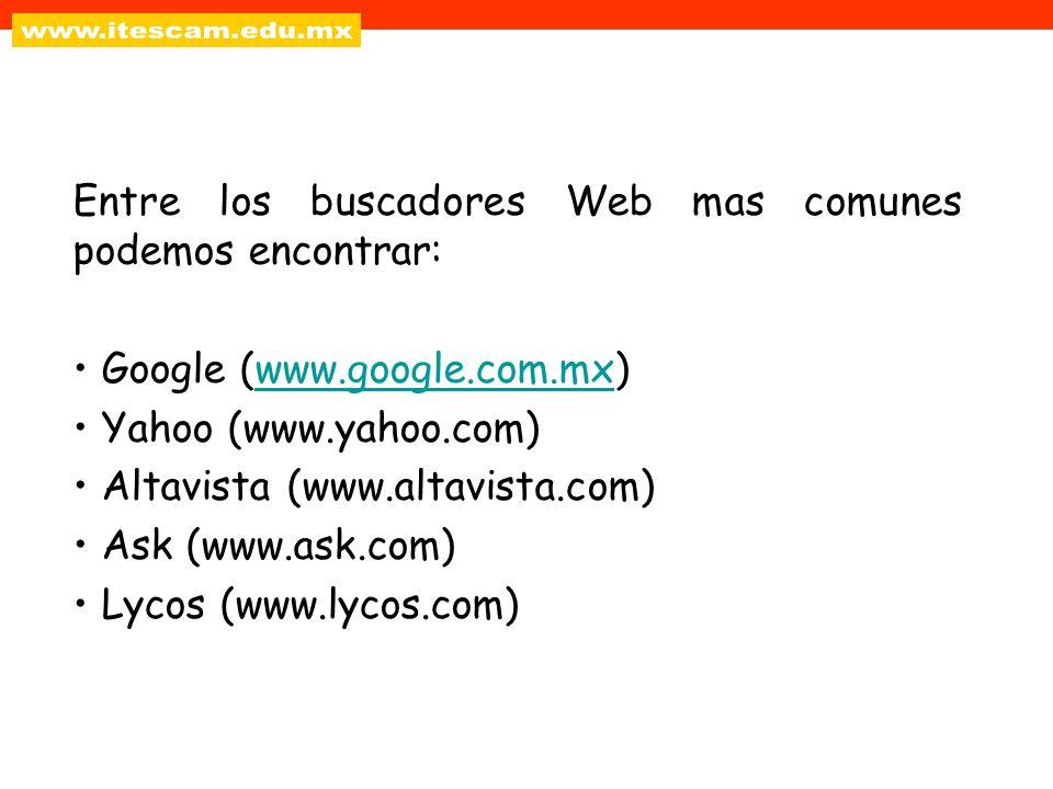 Entre los buscadores Web mas comunes podemos encontrar: Google (www.google.com.mx)www.google.com.mx Yahoo (www.yahoo.com) Altavista (www.altavista.com