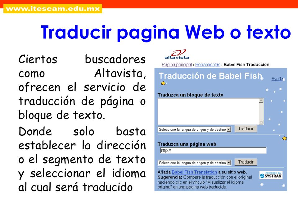 Ciertos buscadores como Altavista, ofrecen el servicio de traducción de página o bloque de texto. Donde solo basta establecer la dirección o el segmen