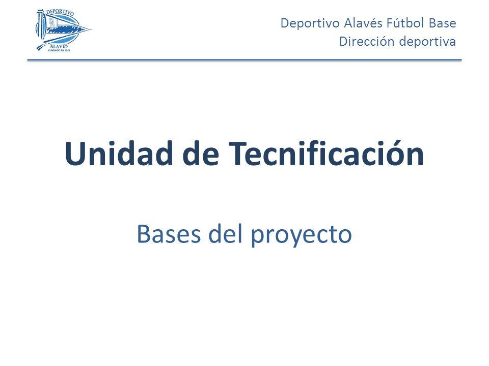 Unidad de Tecnificación Bases del proyecto Deportivo Alavés Fútbol Base Dirección deportiva