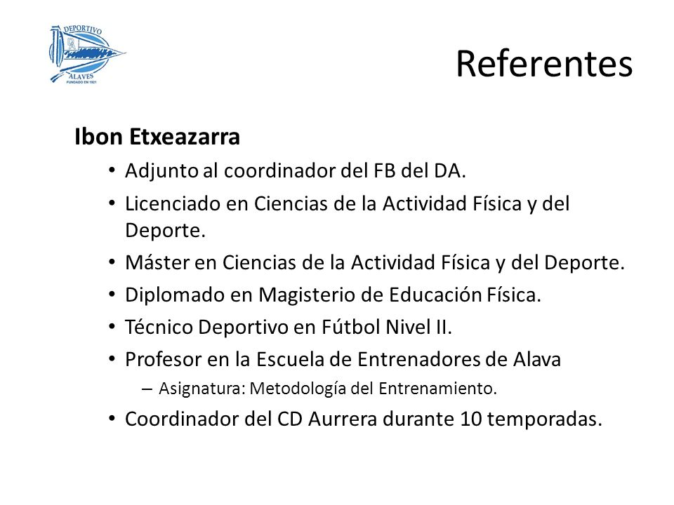 Ibon Etxeazarra Adjunto al coordinador del FB del DA. Licenciado en Ciencias de la Actividad Física y del Deporte. Máster en Ciencias de la Actividad