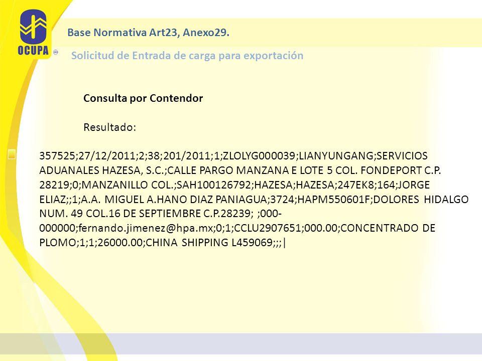 Consulta por Contendor Resultado: 357525;27/12/2011;2;38;201/2011;1;ZLOLYG000039;LIANYUNGANG;SERVICIOS ADUANALES HAZESA, S.C.;CALLE PARGO MANZANA E LOTE 5 COL.