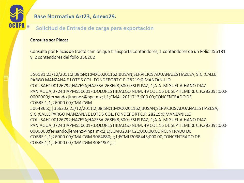 Consulta por Placas Consulta por Placas de tracto camión que transporta Contendores, 1 contendores de un Folio 356181 y 2 contendores del folio 356202 356181;23/12/2011;2;38;SN;1;MXO0201162;BUSAN;SERVICIOS ADUANALES HAZESA, S.C.;CALLE PARGO MANZANA E LOTE 5 COL.