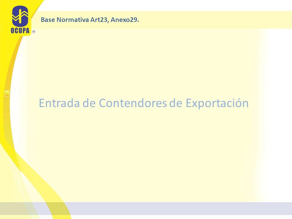 Entrada de Contendores de Exportación Base Normativa Art23, Anexo29.