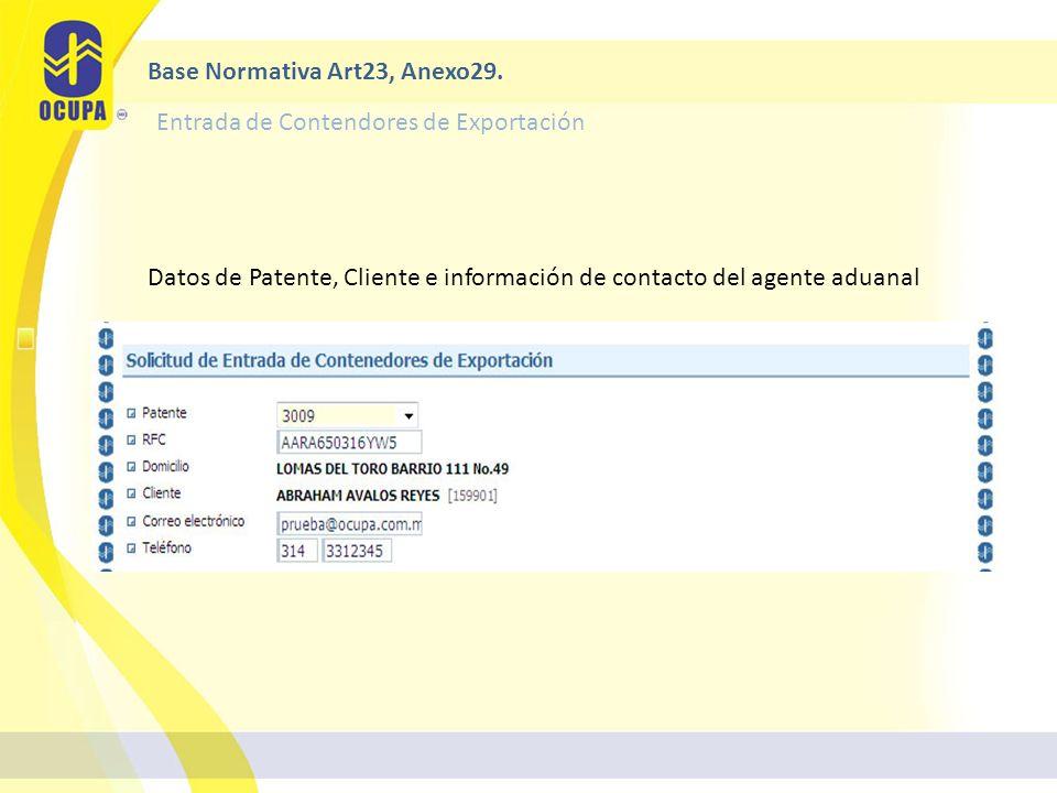 Entrada de Contendores de Exportación Datos de Patente, Cliente e información de contacto del agente aduanal Base Normativa Art23, Anexo29.