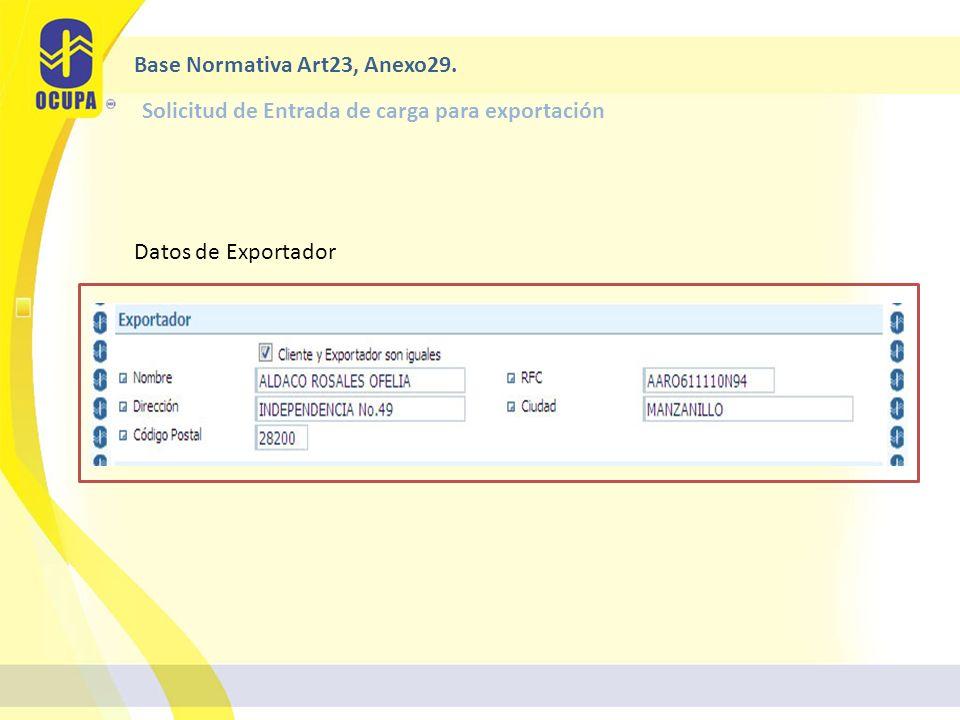 Solicitud de Entrada de carga para exportación Base Normativa Art23, Anexo29. Datos de Exportador