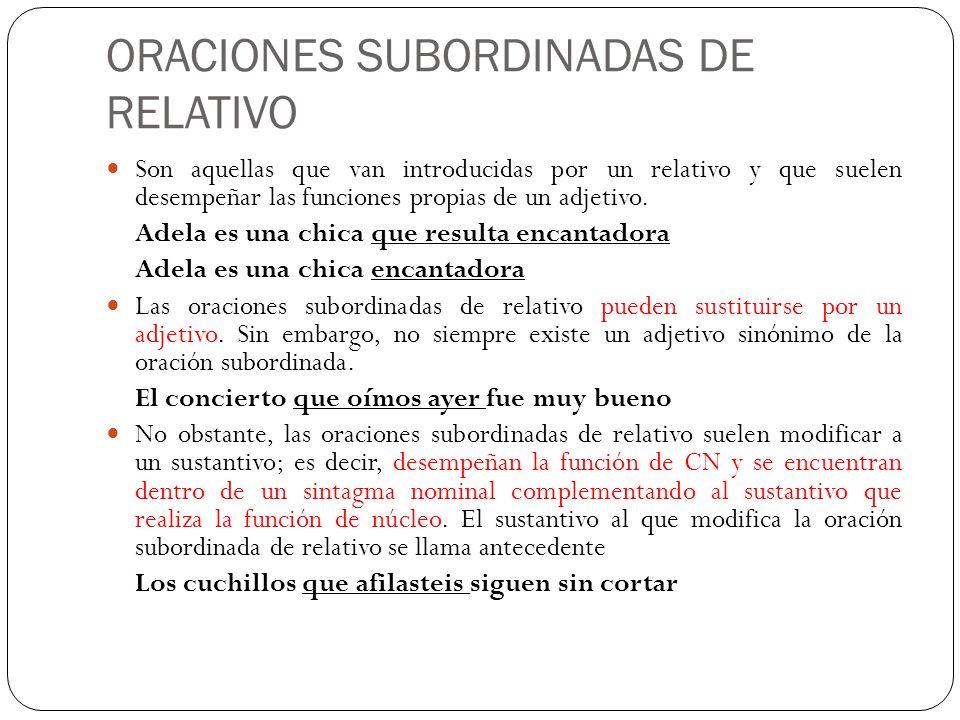 ORACIONES SUBORDINADAS DE RELATIVO Son aquellas que van introducidas por un relativo y que suelen desempeñar las funciones propias de un adjetivo. Ade