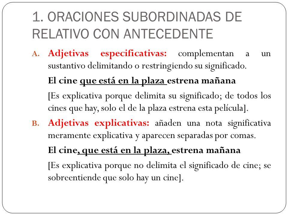 1. ORACIONES SUBORDINADAS DE RELATIVO CON ANTECEDENTE A. Adjetivas especificativas: complementan a un sustantivo delimitando o restringiendo su signif