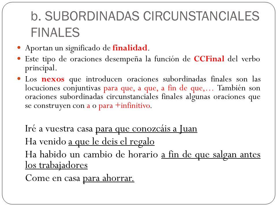 b. SUBORDINADAS CIRCUNSTANCIALES FINALES Aportan un significado de finalidad. Este tipo de oraciones desempeña la función de CCFinal del verbo princip