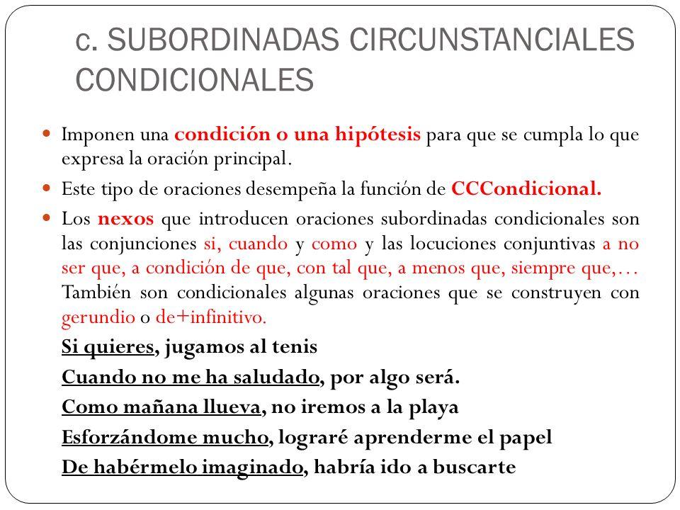 c. SUBORDINADAS CIRCUNSTANCIALES CONDICIONALES Imponen una condición o una hipótesis para que se cumpla lo que expresa la oración principal. Este tipo