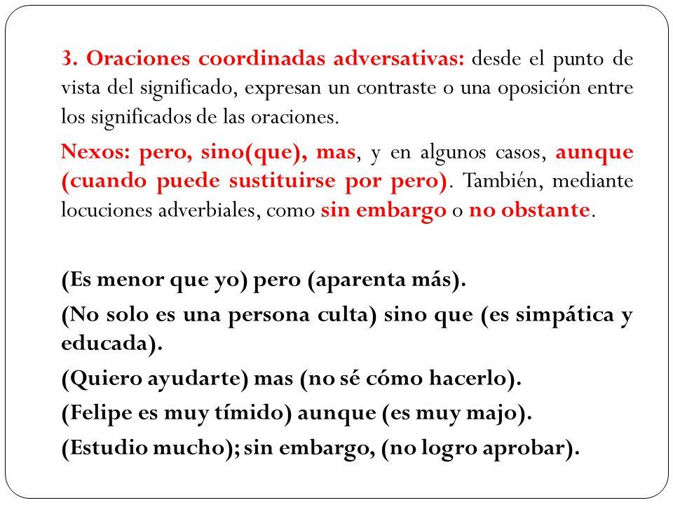 3. Oraciones coordinadas adversativas: desde el punto de vista del significado, expresan un contraste o una oposición entre los significados de las or