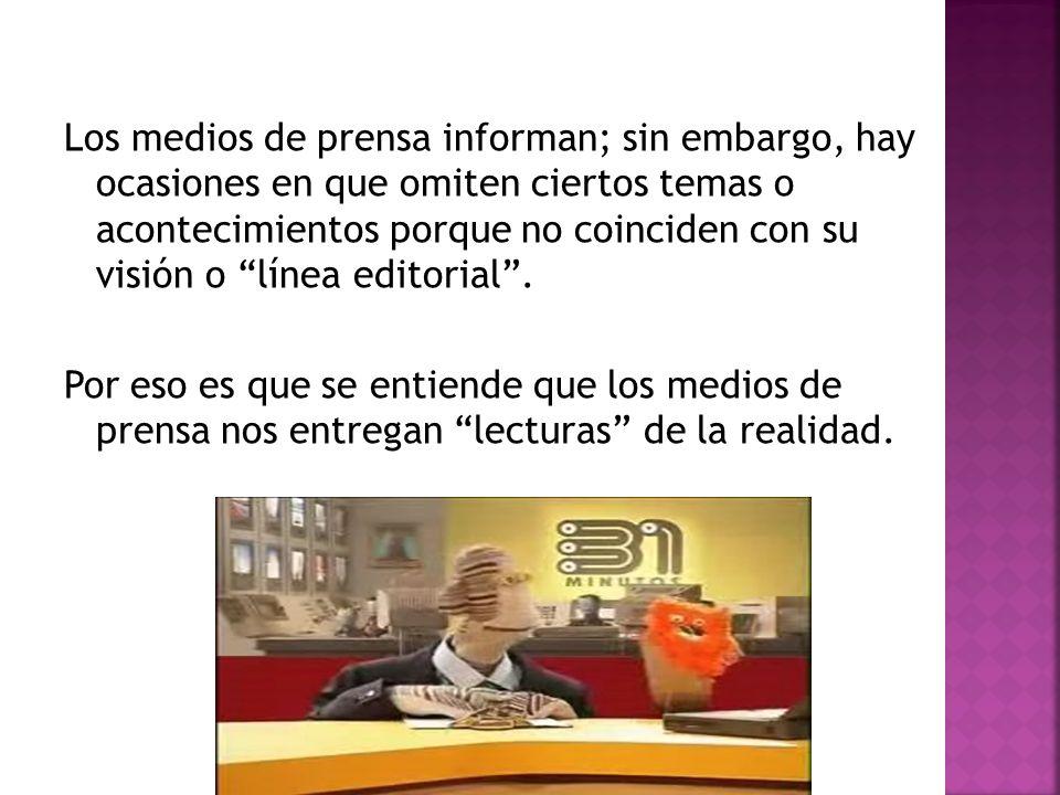 Los medios de prensa informan; sin embargo, hay ocasiones en que omiten ciertos temas o acontecimientos porque no coinciden con su visión o línea editorial.