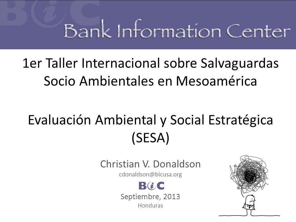 1er Taller Internacional sobre Salvaguardas Socio Ambientales en Mesoamérica Evaluación Ambiental y Social Estratégica (SESA) Christian V.