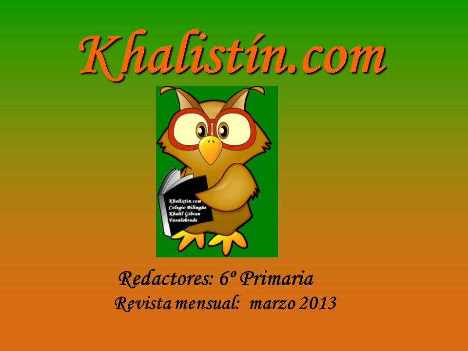 Khalistín.com Redactores: 6º Primaria Revista mensual: marzo 2013