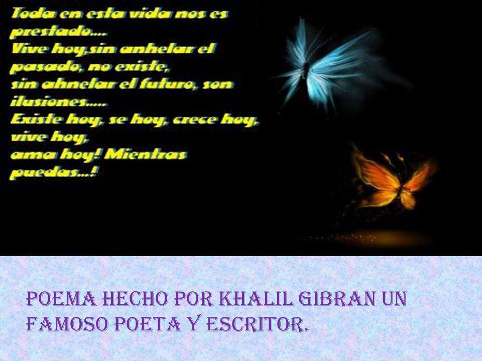 Poema hecho por Khalil Gibran un famoso poeta y escritor.