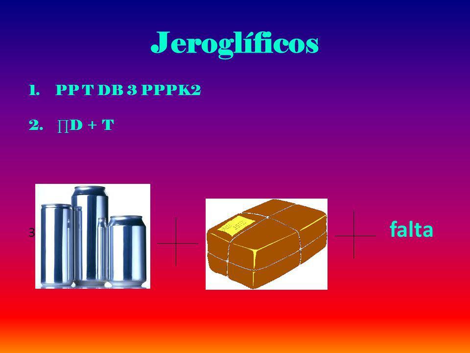 Jeroglíficos 1.PP T DB 3 PPPK2 2. D + T 3.. falta