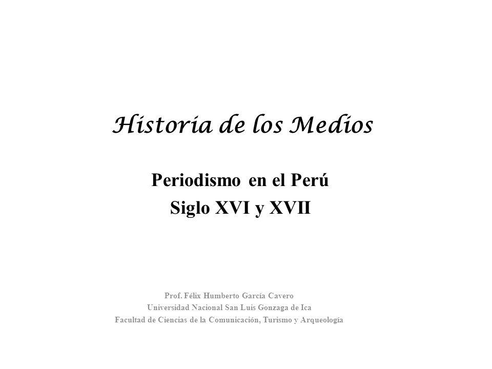 Historia de los Medios Prof. Félix Humberto García Cavero Universidad Nacional San Luis Gonzaga de Ica Facultad de Ciencias de la Comunicación, Turism