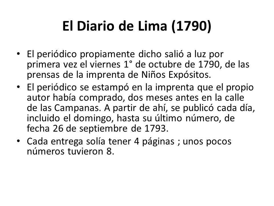 El Diario de Lima (1790) El periódico propiamente dicho salió a luz por primera vez el viernes 1° de octubre de 1790, de las prensas de la imprenta de