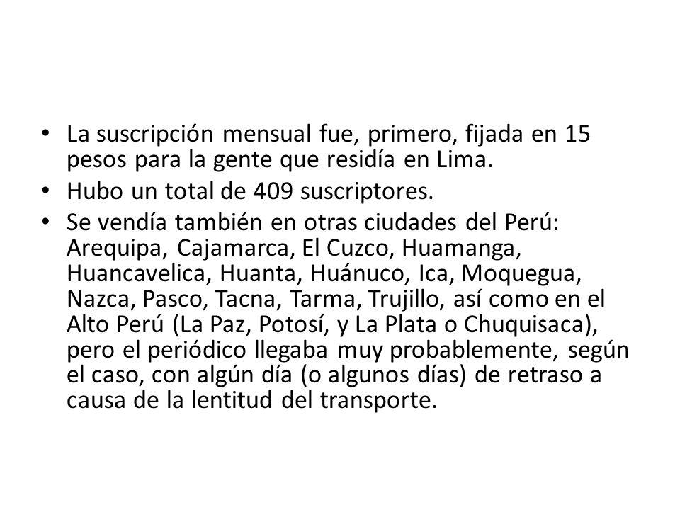 La suscripción mensual fue, primero, fijada en 15 pesos para la gente que residía en Lima. Hubo un total de 409 suscriptores. Se vendía también en otr
