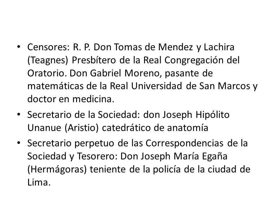 Censores: R. P. Don Tomas de Mendez y Lachira (Teagnes) Presbítero de la Real Congregación del Oratorio. Don Gabriel Moreno, pasante de matemáticas de