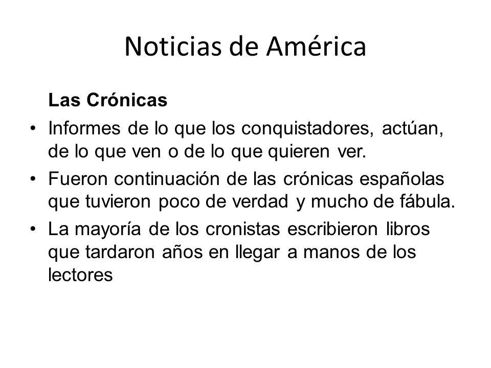 Noticias de América Las Crónicas Informes de lo que los conquistadores, actúan, de lo que ven o de lo que quieren ver. Fueron continuación de las crón