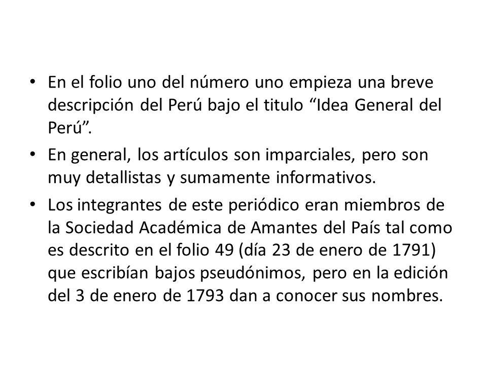 En el folio uno del número uno empieza una breve descripción del Perú bajo el titulo Idea General del Perú. En general, los artículos son imparciales,