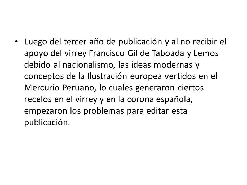 Luego del tercer año de publicación y al no recibir el apoyo del virrey Francisco Gil de Taboada y Lemos debido al nacionalismo, las ideas modernas y