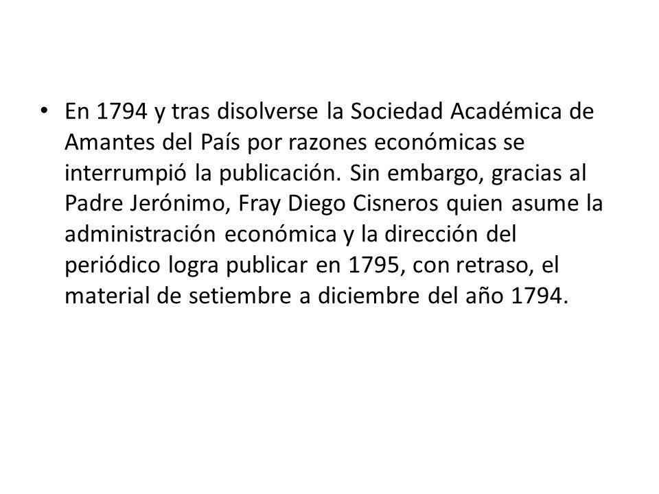 En 1794 y tras disolverse la Sociedad Académica de Amantes del País por razones económicas se interrumpió la publicación. Sin embargo, gracias al Padr