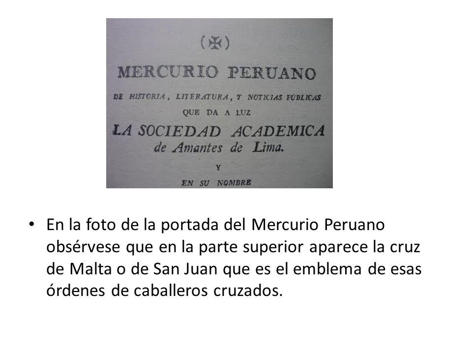 En la foto de la portada del Mercurio Peruano obsérvese que en la parte superior aparece la cruz de Malta o de San Juan que es el emblema de esas órde