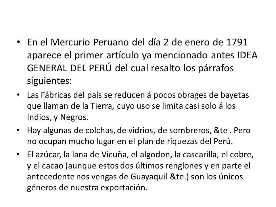 En el Mercurio Peruano del día 2 de enero de 1791 aparece el primer artículo ya mencionado antes IDEA GENERAL DEL PERÚ del cual resalto los párrafos s