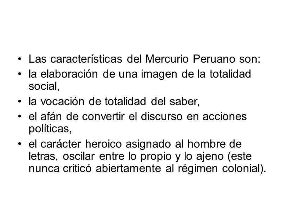 Las características del Mercurio Peruano son: la elaboración de una imagen de la totalidad social, la vocación de totalidad del saber, el afán de conv