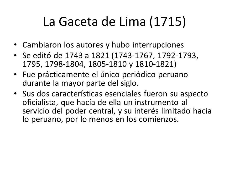 La Gaceta de Lima (1715) Cambiaron los autores y hubo interrupciones Se editó de 1743 a 1821 (1743-1767, 1792-1793, 1795, 1798-1804, 1805-1810 y 1810-