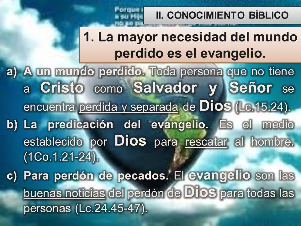 1. La mayor necesidad del mundo perdido es el evangelio.