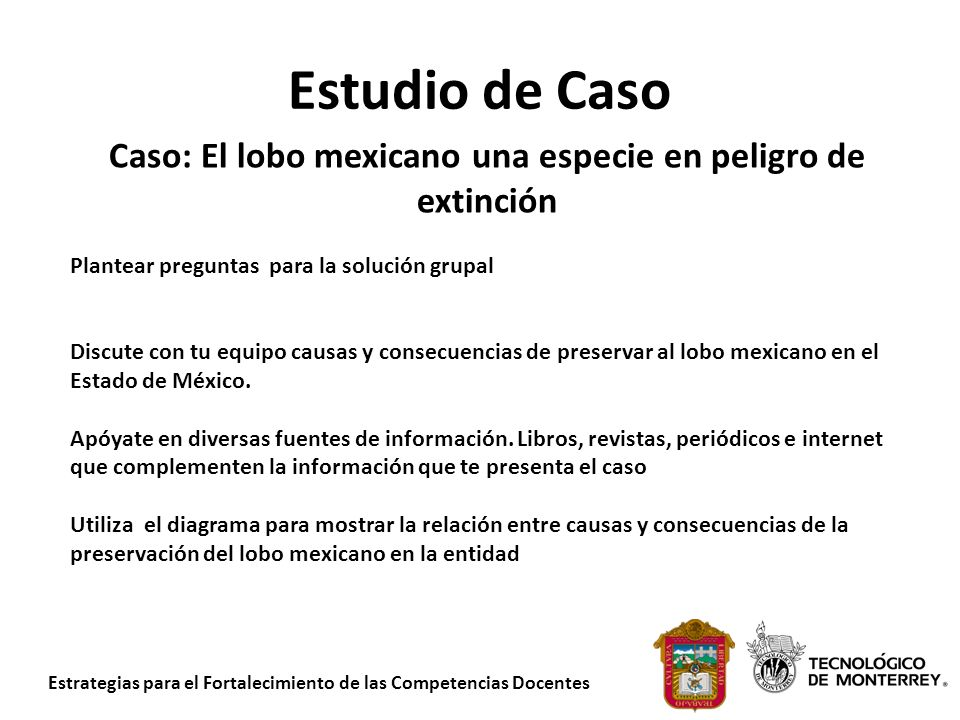 Estrategias para el Fortalecimiento de las Competencias Docentes Estudio de Caso Caso: El lobo mexicano una especie en peligro de extinción Plantear p