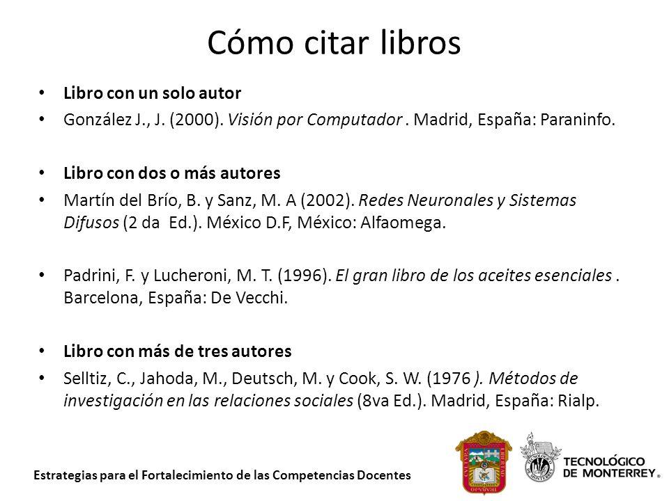 Estrategias para el Fortalecimiento de las Competencias Docentes Cómo citar libros Libro con un solo autor González J., J. (2000). Visión por Computad